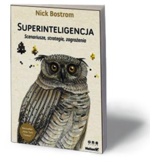 """Nick Bostrom, """"Superinteligencja. Scenariusze, strategie zagrożenia"""", Helion/OnePress, Gliwice 2016"""