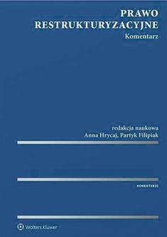 Prawo restrukturyzacyjne. Komentarz, Anna Hrycaj, Patryk Filipiak (red.), Wolters Kluwer, Warszawa 2016