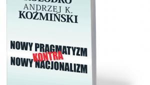 """""""Nowy pragmatyzm kontra nowy nacjonalizm"""", Grzegorz W. Kołodko, Andrzej K. Koźmiński, Prószyński i S-ka, Warszawa 2017"""