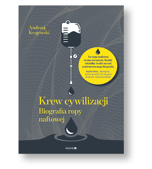 """Andrzej Krajewski, """"Krew cywilizacji. Biografia ropy naftowej"""", Wydawnictwo WAM, Kraków 2018"""