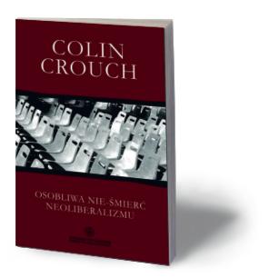"""Colin Crouch, """"Osobliwa nie-śmierć neoliberalizmu"""", Wydawnictwo Naukowe UMK, Toruń 2015"""
