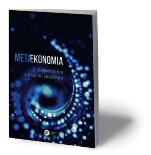 """Marcin Gorazda, Łukasz Hardt, Tomasz Kwarciński, """"Metaekonomia. Zagadnienia z filozofii ekonomii"""", Copernicus Center Press, 2016"""